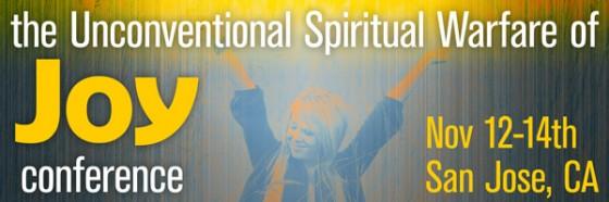 The Unconventional Spiritual Warfare of Joy conference, Nov 12-14, San Jose, CA